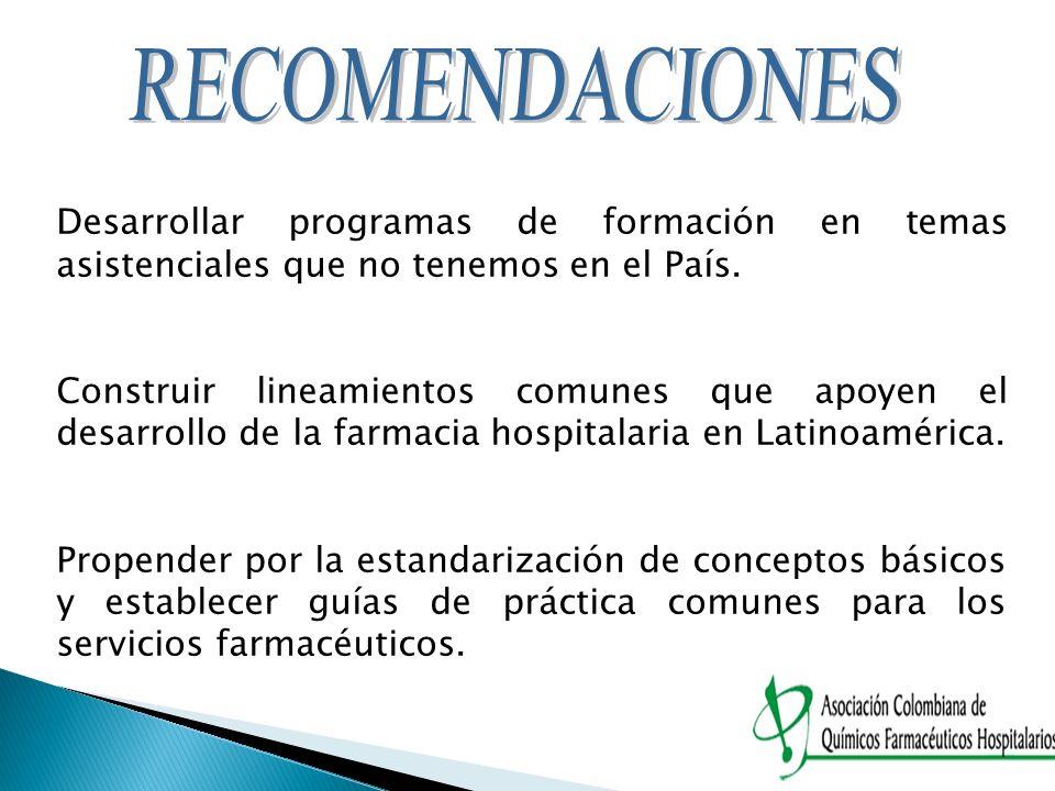 RECOMENDACIONES Desarrollar programas de formación en temas asistenciales que no tenemos en el País.