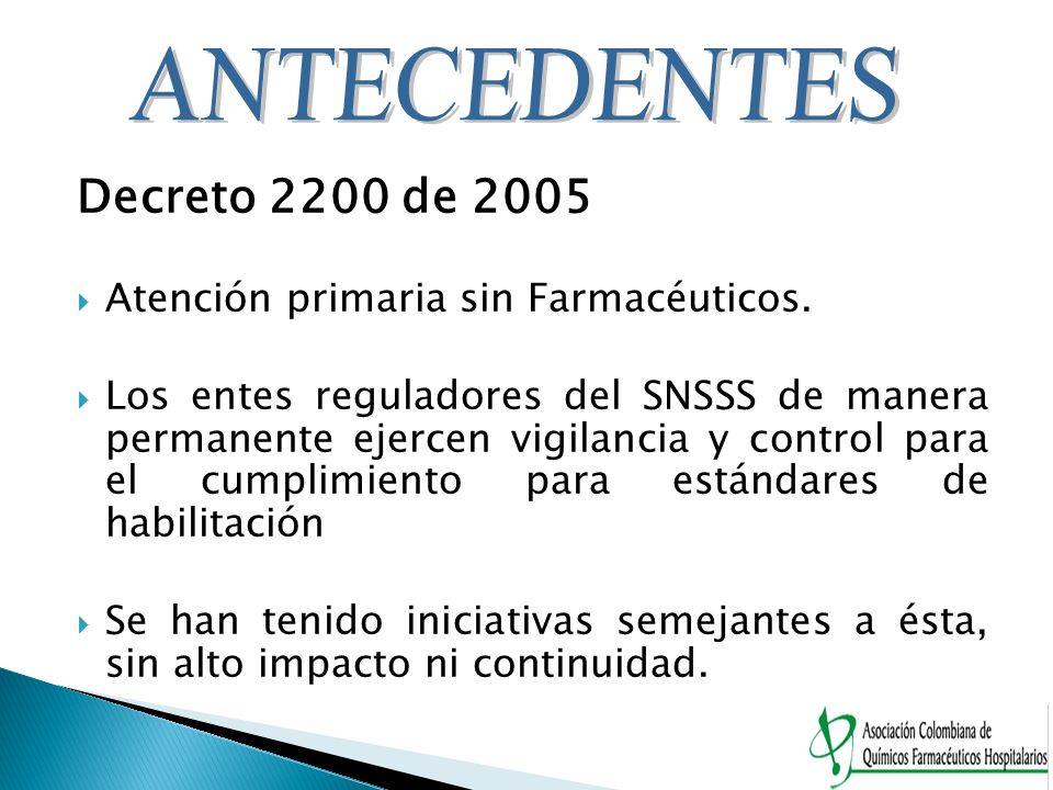 ANTECEDENTES Decreto 2200 de 2005 Atención primaria sin Farmacéuticos.