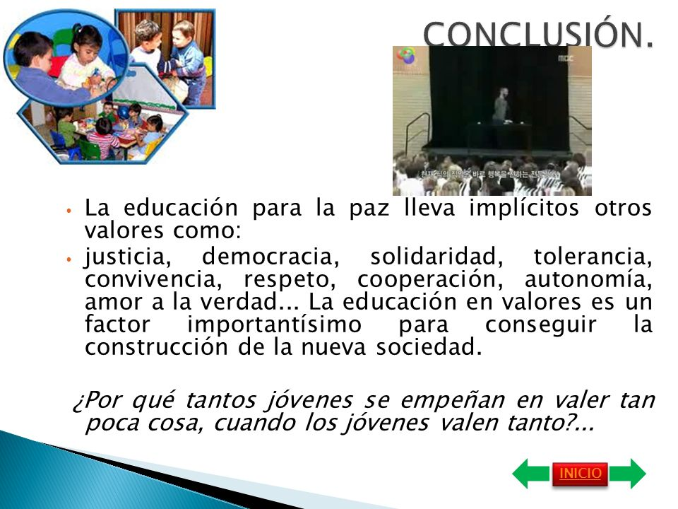 CONCLUSIÓN.La educación para la paz lleva implícitos otros valores como: