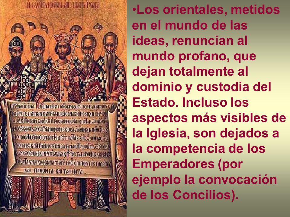 Los orientales, metidos en el mundo de las ideas, renuncian al mundo profano, que dejan totalmente al dominio y custodia del Estado.