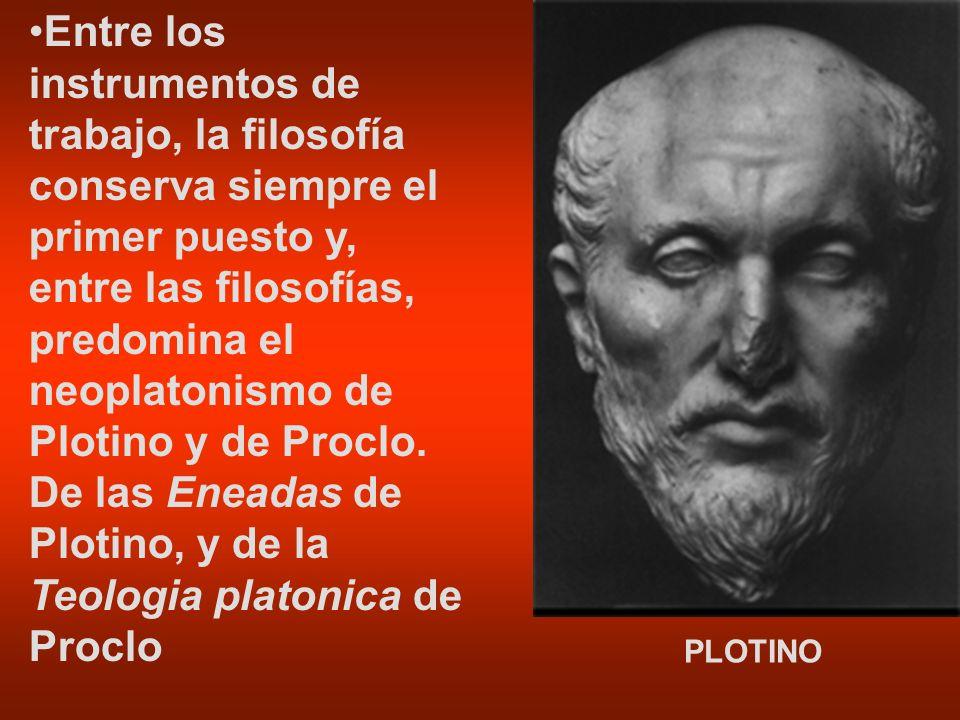 Entre los instrumentos de trabajo, la filosofía conserva siempre el primer puesto y, entre las filosofías, predomina el neoplatonismo de Plotino y de Proclo. De las Eneadas de Plotino, y de la Teologia platonica de Proclo