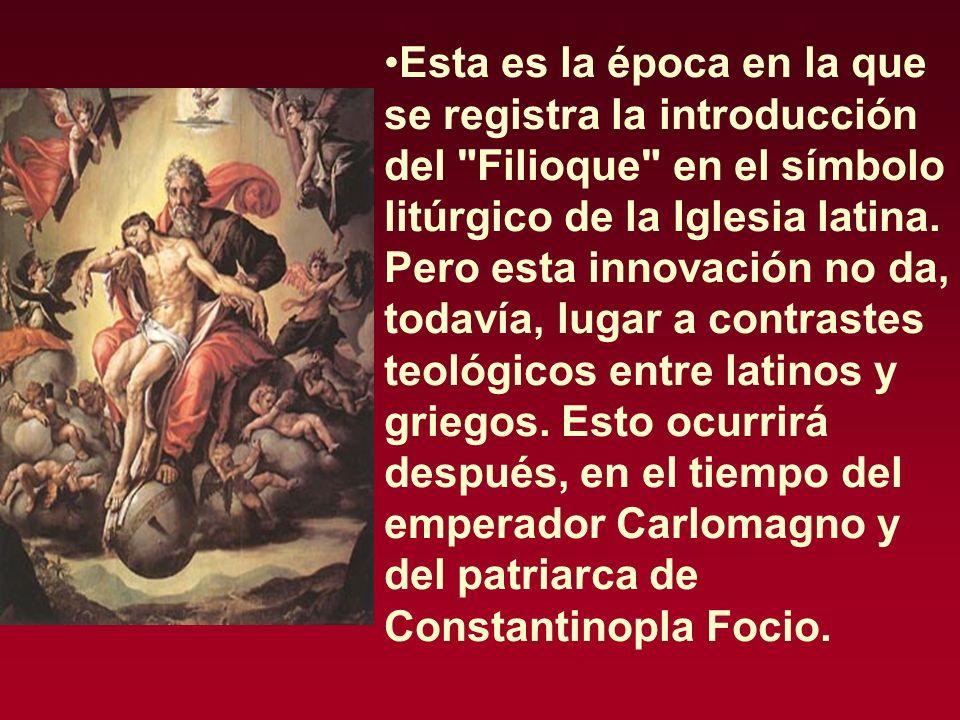 Esta es la época en la que se registra la introducción del Filioque en el símbolo litúrgico de la Iglesia latina.
