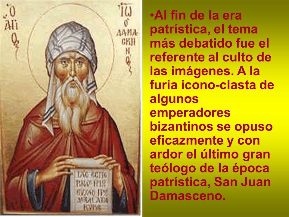 Al fin de la era patrística, el tema más debatido fue el referente al culto de las imágenes.