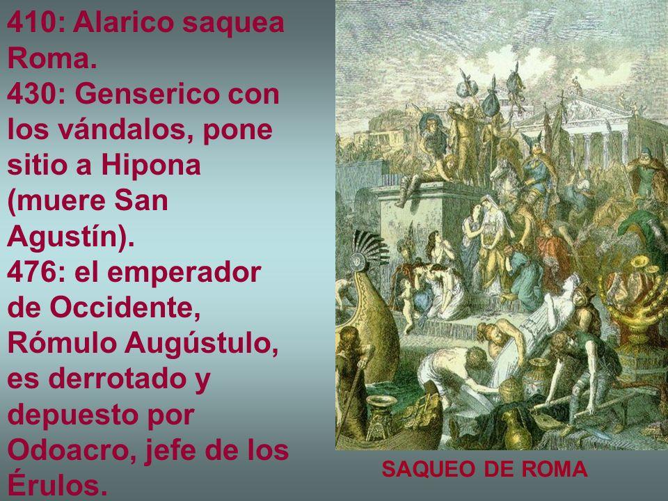 410: Alarico saquea Roma. 430: Genserico con los vándalos, pone sitio a Hipona (muere San Agustín).