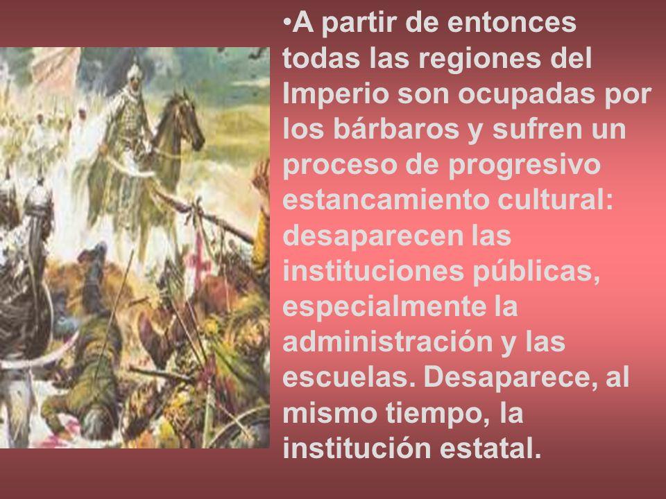 A partir de entonces todas las regiones del Imperio son ocupadas por los bárbaros y sufren un proceso de progresivo estancamiento cultural: desaparecen las instituciones públicas, especialmente la administración y las escuelas.