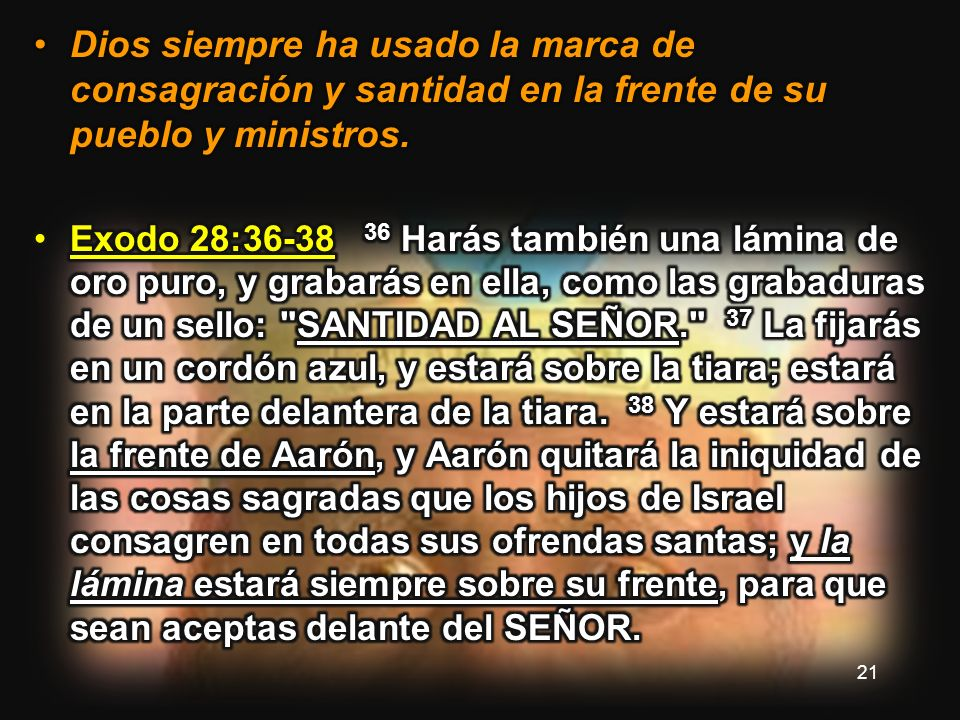 Dios siempre ha usado la marca de consagración y santidad en la frente de su pueblo y ministros.