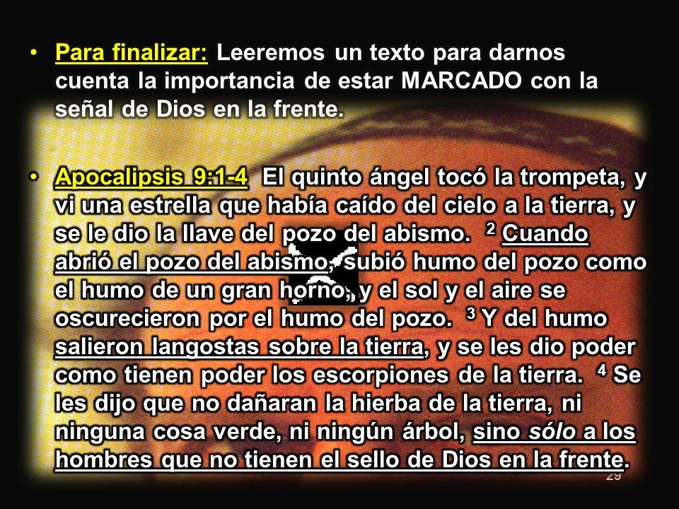 Para finalizar: Leeremos un texto para darnos cuenta la importancia de estar MARCADO con la señal de Dios en la frente.