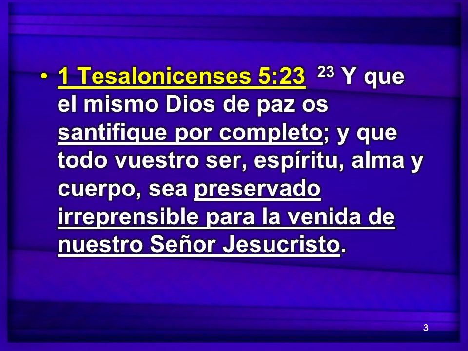 1 Tesalonicenses 5:23 23 Y que el mismo Dios de paz os santifique por completo; y que todo vuestro ser, espíritu, alma y cuerpo, sea preservado irreprensible para la venida de nuestro Señor Jesucristo.