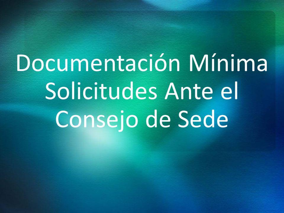 Documentación Mínima Solicitudes Ante el Consejo de Sede