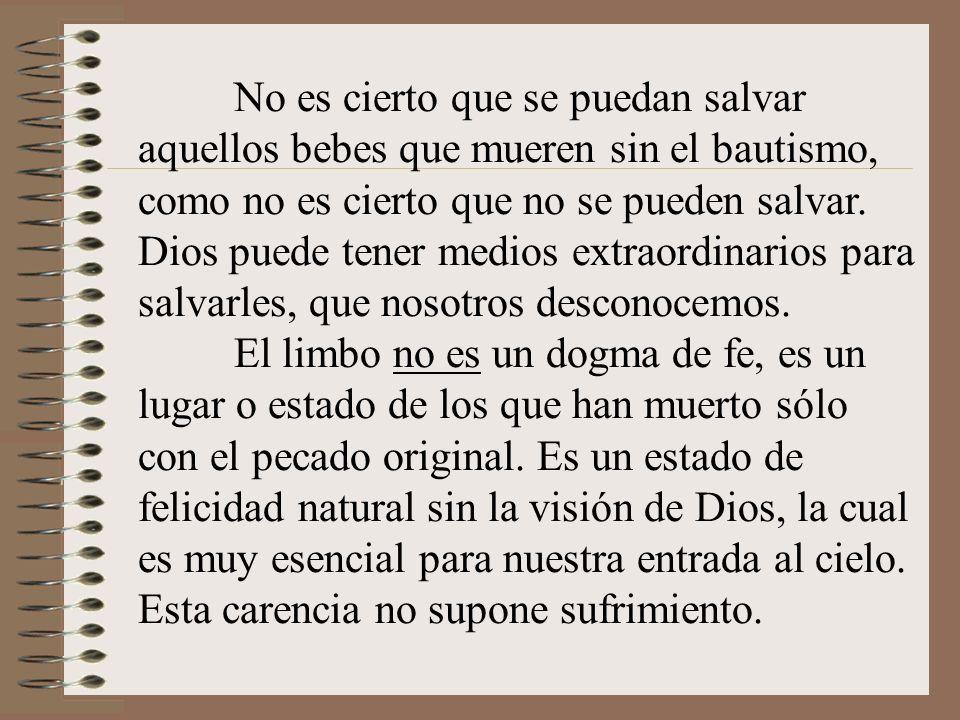 No es cierto que se puedan salvar aquellos bebes que mueren sin el bautismo, como no es cierto que no se pueden salvar.