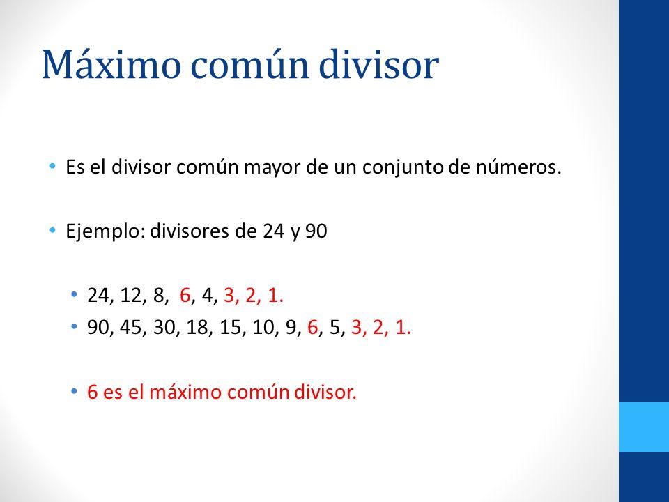 Máximo común divisor Es el divisor común mayor de un conjunto de números. Ejemplo: divisores de 24 y 90.