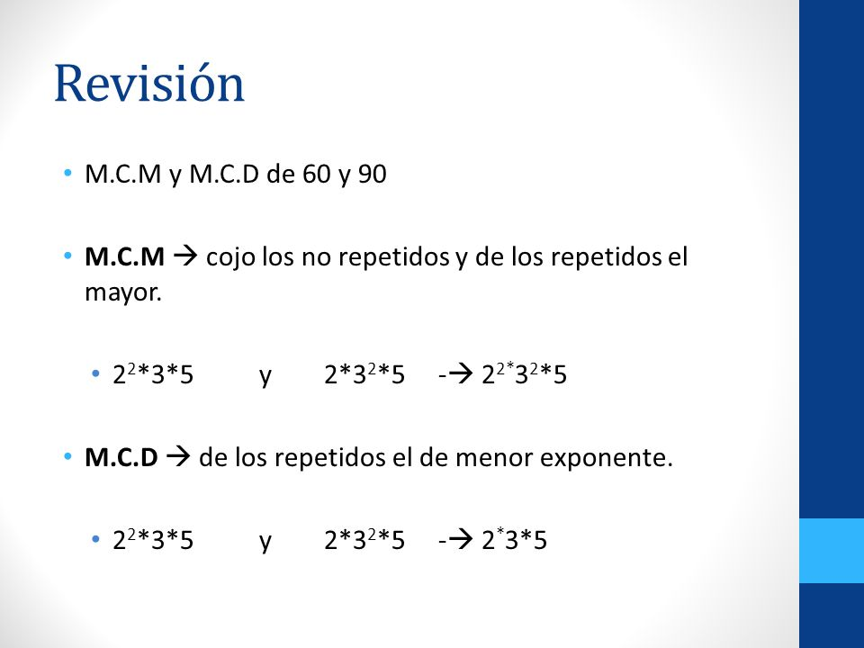 Revisión M.C.M y M.C.D de 60 y 90. M.C.M  cojo los no repetidos y de los repetidos el mayor. 22*3*5 y 2*32*5 - 22*32*5.