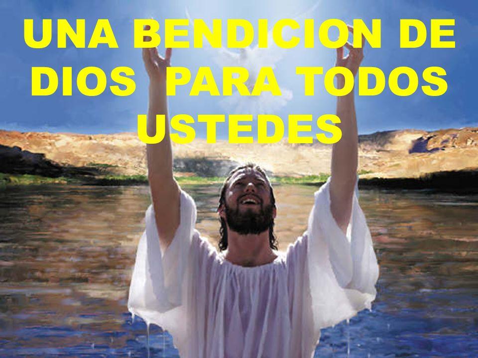 UNA BENDICION DE DIOS PARA TODOS USTEDES
