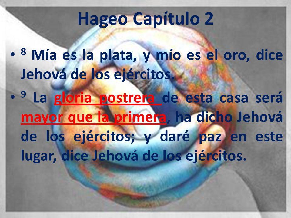 Hageo Capítulo 2 8 Mía es la plata, y mío es el oro, dice Jehová de los ejércitos.