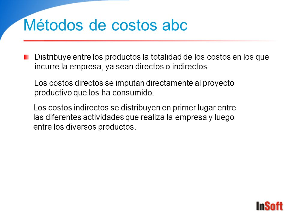 Métodos de costos abc Distribuye entre los productos la totalidad de los costos en los que incurre la empresa, ya sean directos o indirectos.