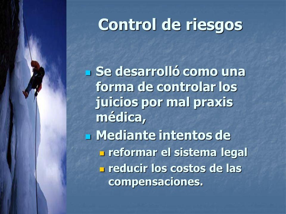 Control de riesgos Se desarrolló como una forma de controlar los juicios por mal praxis médica, Mediante intentos de.