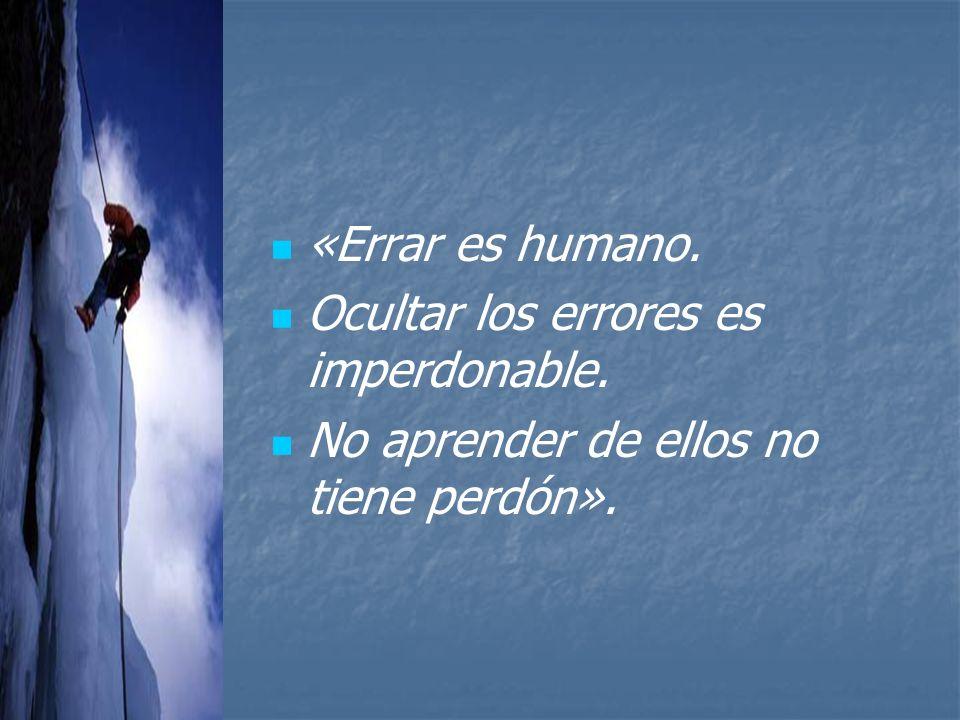 «Errar es humano. Ocultar los errores es imperdonable. No aprender de ellos no tiene perdón».