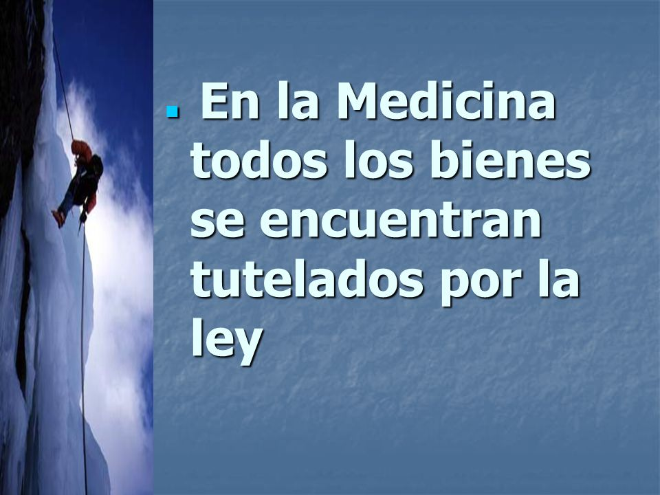 En la Medicina todos los bienes se encuentran tutelados por la ley