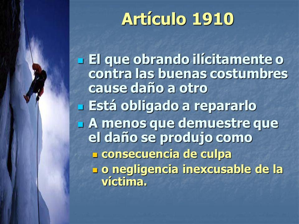 Artículo 1910 El que obrando ilícitamente o contra las buenas costumbres cause daño a otro. Está obligado a repararlo.