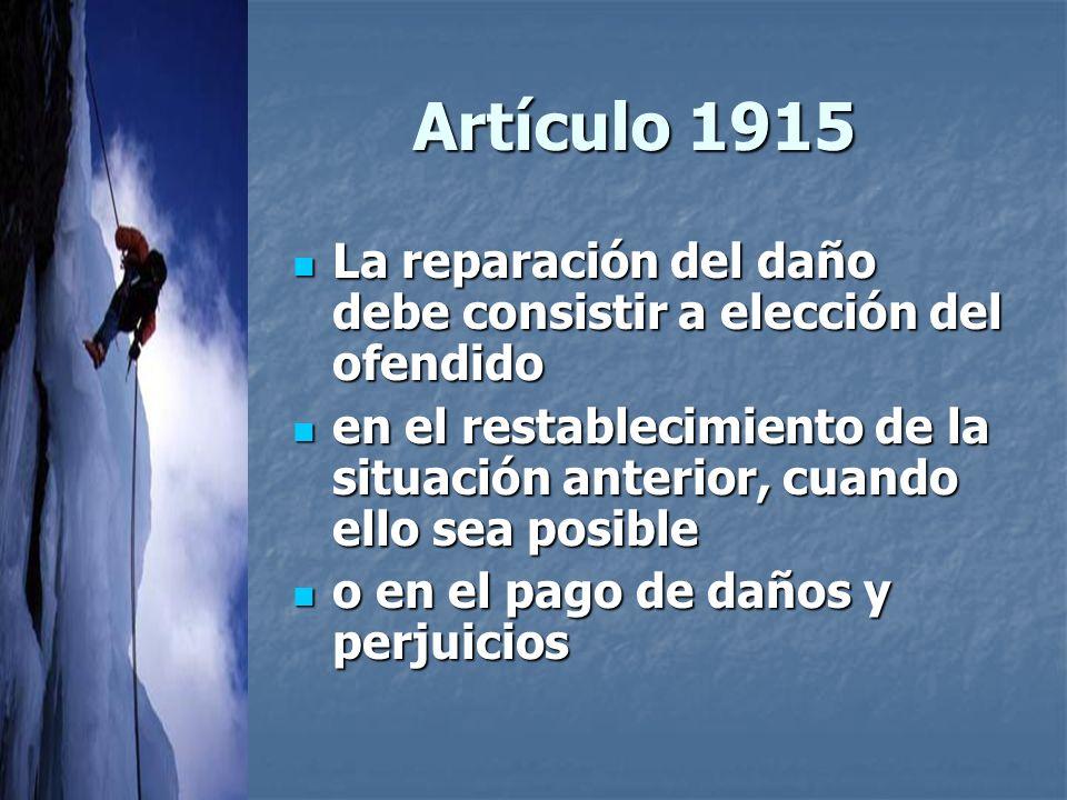 Artículo 1915 La reparación del daño debe consistir a elección del ofendido.