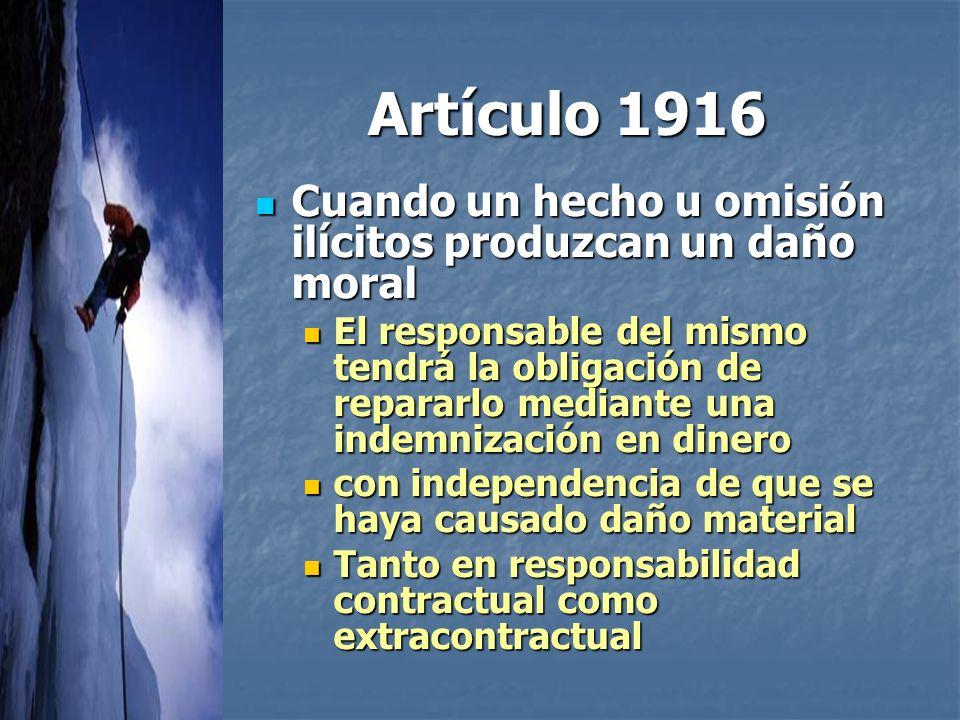 Artículo 1916 Cuando un hecho u omisión ilícitos produzcan un daño moral.
