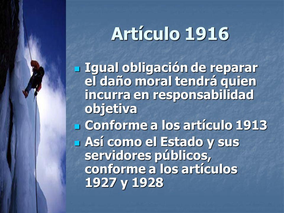 Artículo 1916 Igual obligación de reparar el daño moral tendrá quien incurra en responsabilidad objetiva.