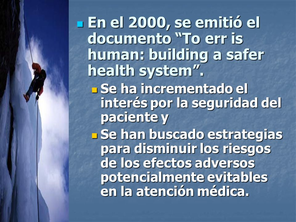 En el 2000, se emitió el documento To err is human: building a safer health system .
