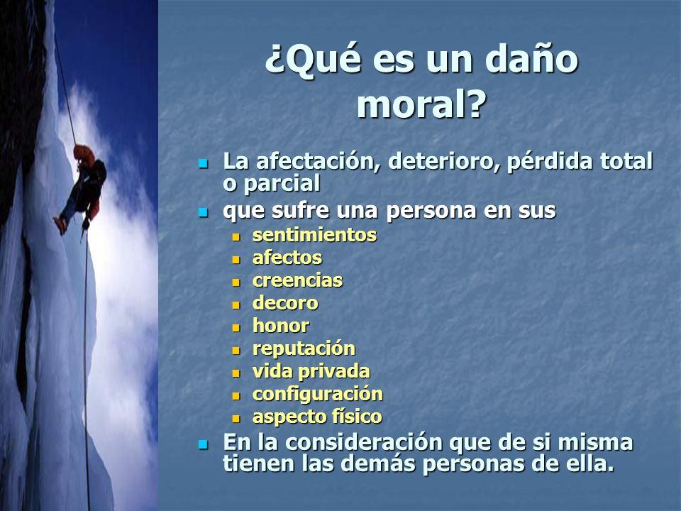 ¿Qué es un daño moral La afectación, deterioro, pérdida total o parcial. que sufre una persona en sus.
