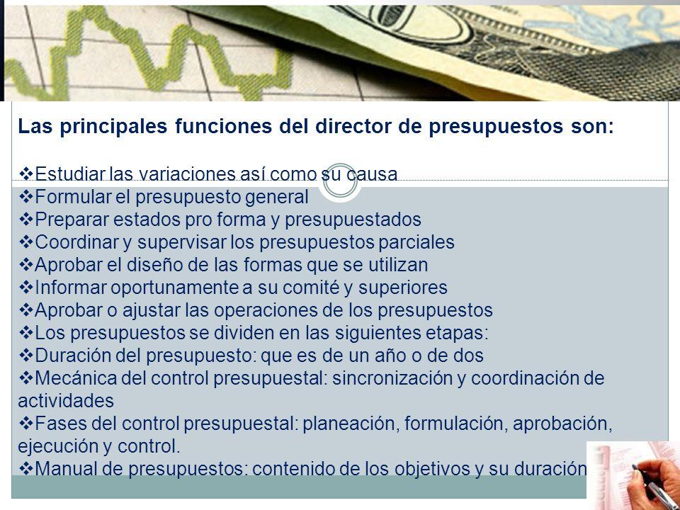 Las principales funciones del director de presupuestos son: