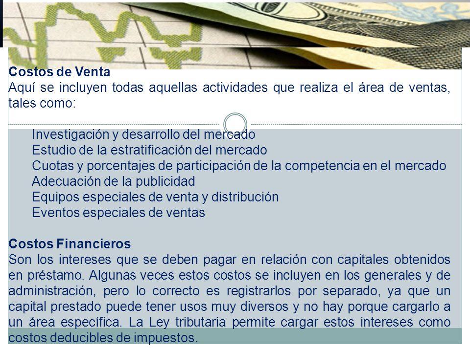 Costos de Venta Aquí se incluyen todas aquellas actividades que realiza el área de ventas, tales como: