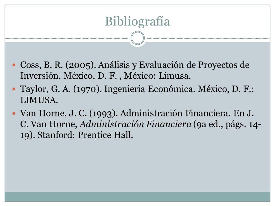 Bibliografía Coss, B. R. (2005). Análisis y Evaluación de Proyectos de Inversión. México, D. F. , México: Limusa.