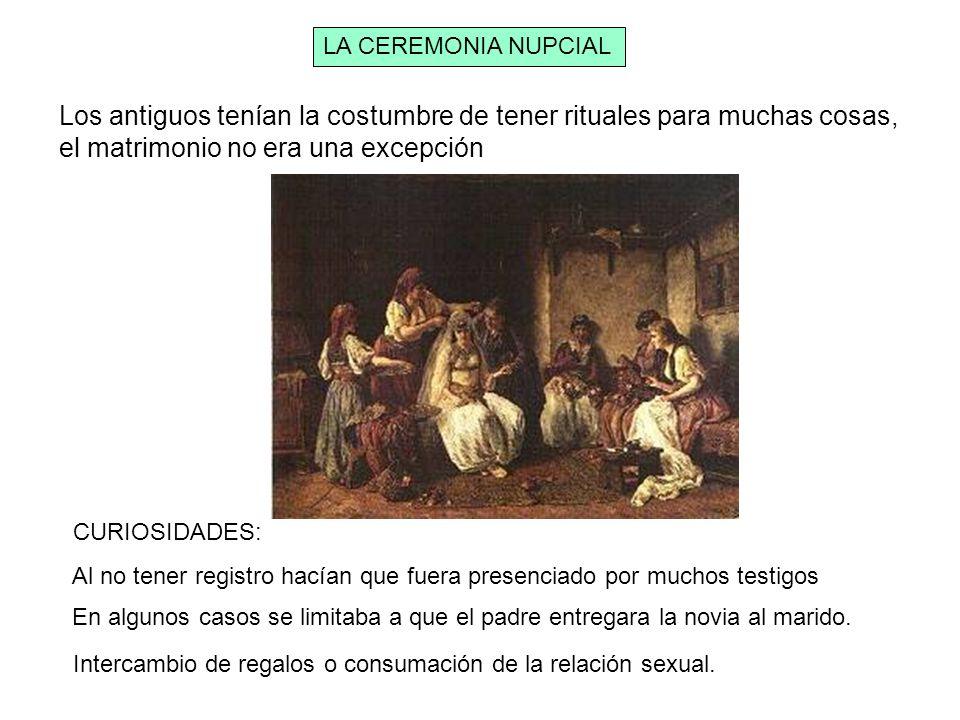 LA CEREMONIA NUPCIAL Los antiguos tenían la costumbre de tener rituales para muchas cosas, el matrimonio no era una excepción.