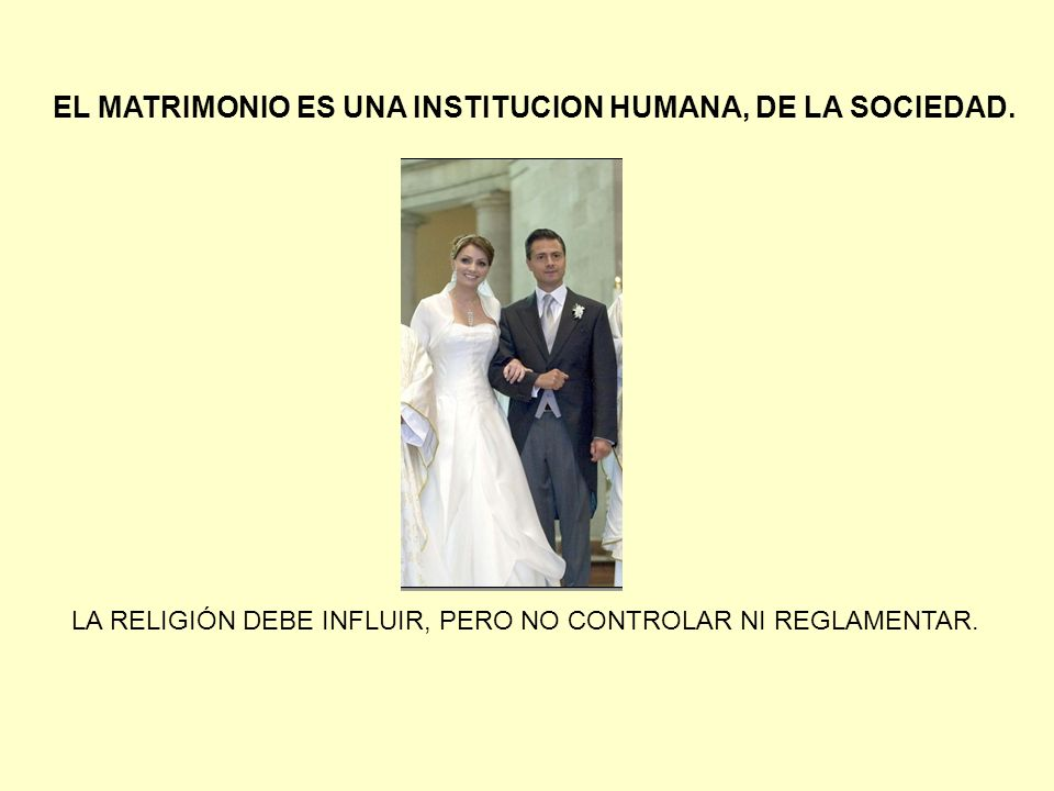 EL MATRIMONIO ES UNA INSTITUCION HUMANA, DE LA SOCIEDAD.
