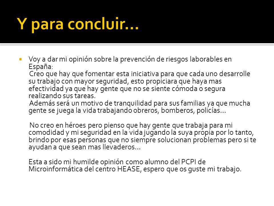 Y para concluir… Voy a dar mi opinión sobre la prevención de riesgos laborables en España: