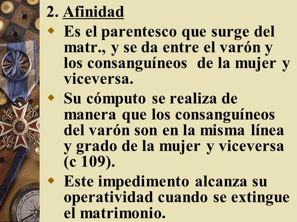 2. Afinidad Es el parentesco que surge del matr., y se da entre el varón y los consanguíneos de la mujer y viceversa.