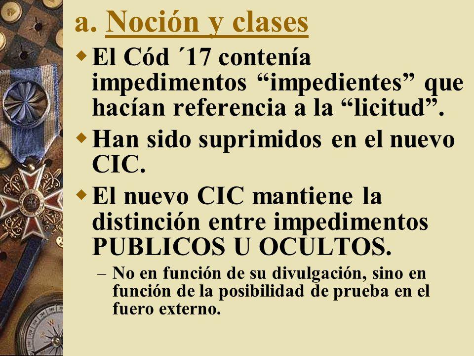 a. Noción y clasesEl Cód ´17 contenía impedimentos impedientes que hacían referencia a la licitud .