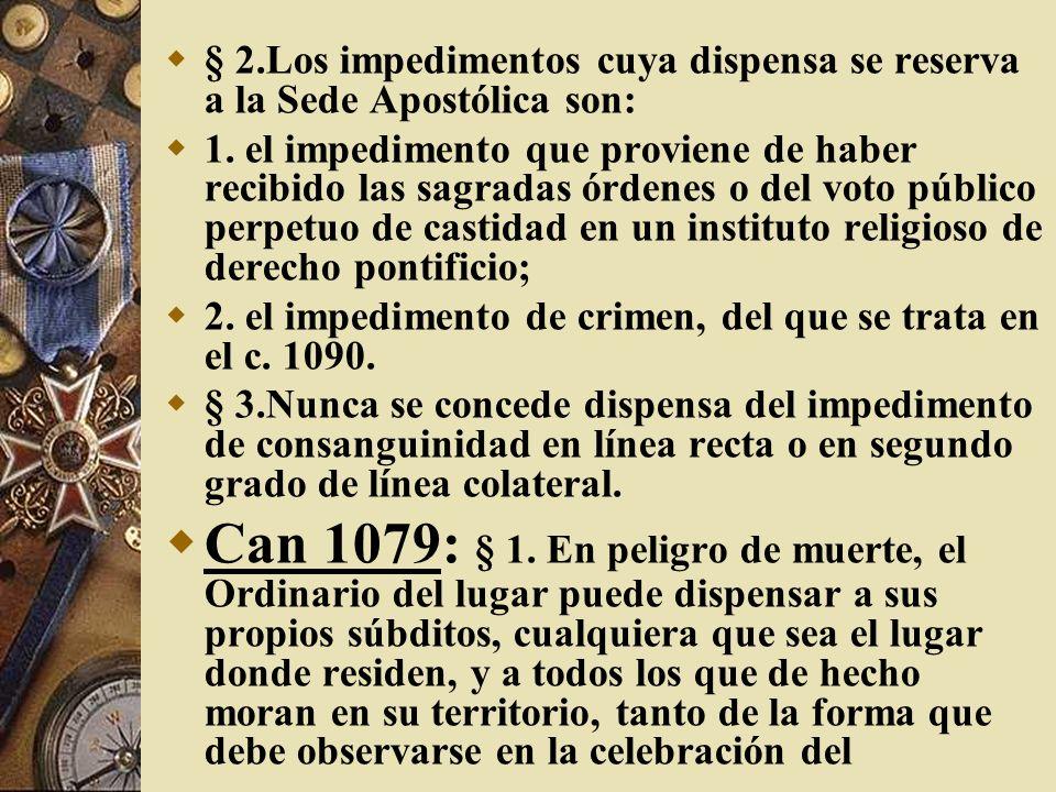 § 2.Los impedimentos cuya dispensa se reserva a la Sede Apostólica son:
