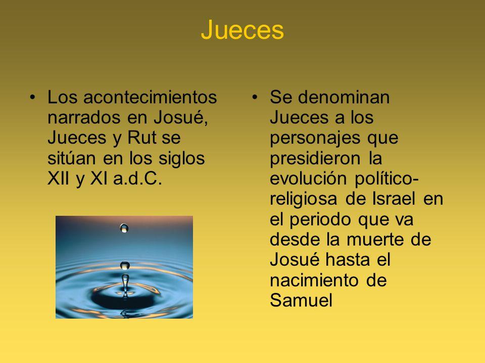 JuecesLos acontecimientos narrados en Josué, Jueces y Rut se sitúan en los siglos XII y XI a.d.C.