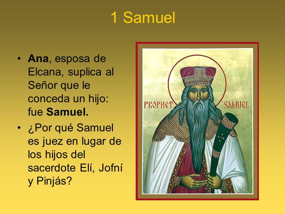 1 SamuelAna, esposa de Elcana, suplica al Señor que le conceda un hijo: fue Samuel.