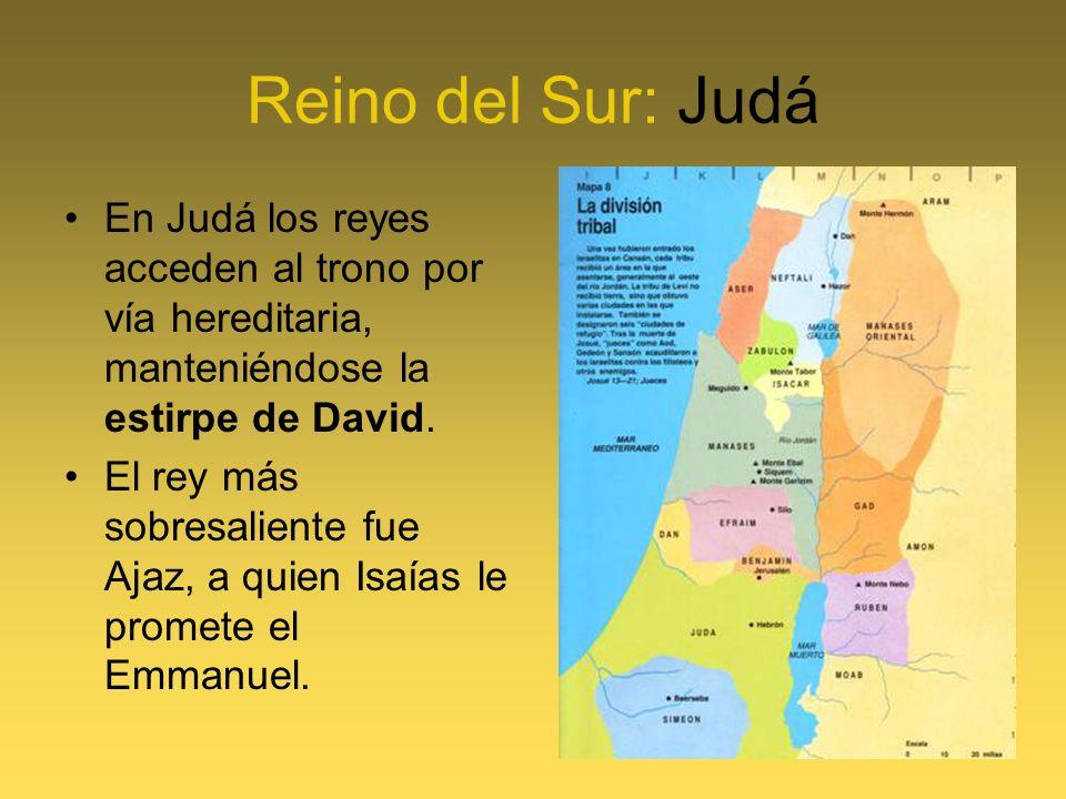 Reino del Sur: JudáEn Judá los reyes acceden al trono por vía hereditaria, manteniéndose la estirpe de David.