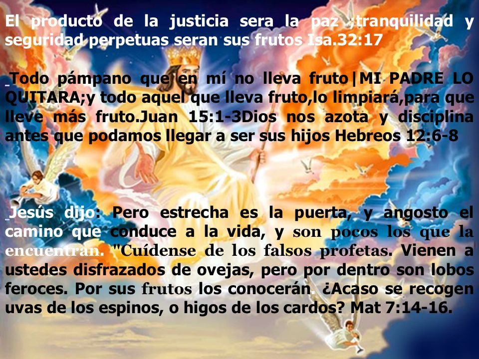 El producto de la justicia sera la paz ;tranquilidad y seguridad perpetuas seran sus frutos Isa.32:17