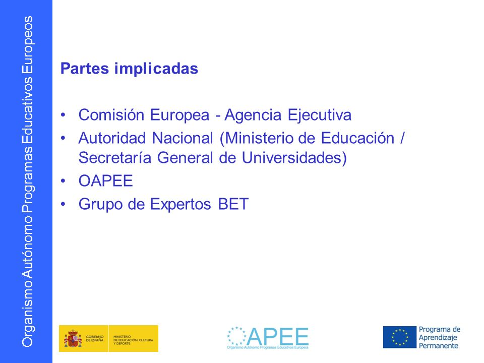 Partes implicadas Comisión Europea - Agencia Ejecutiva. Autoridad Nacional (Ministerio de Educación / Secretaría General de Universidades)