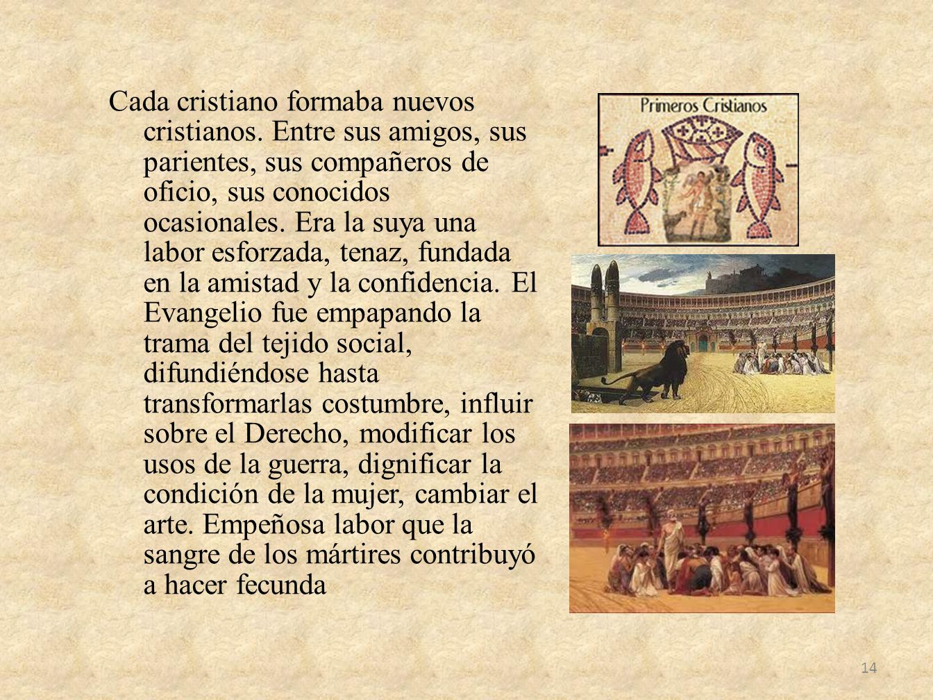 Cada cristiano formaba nuevos cristianos