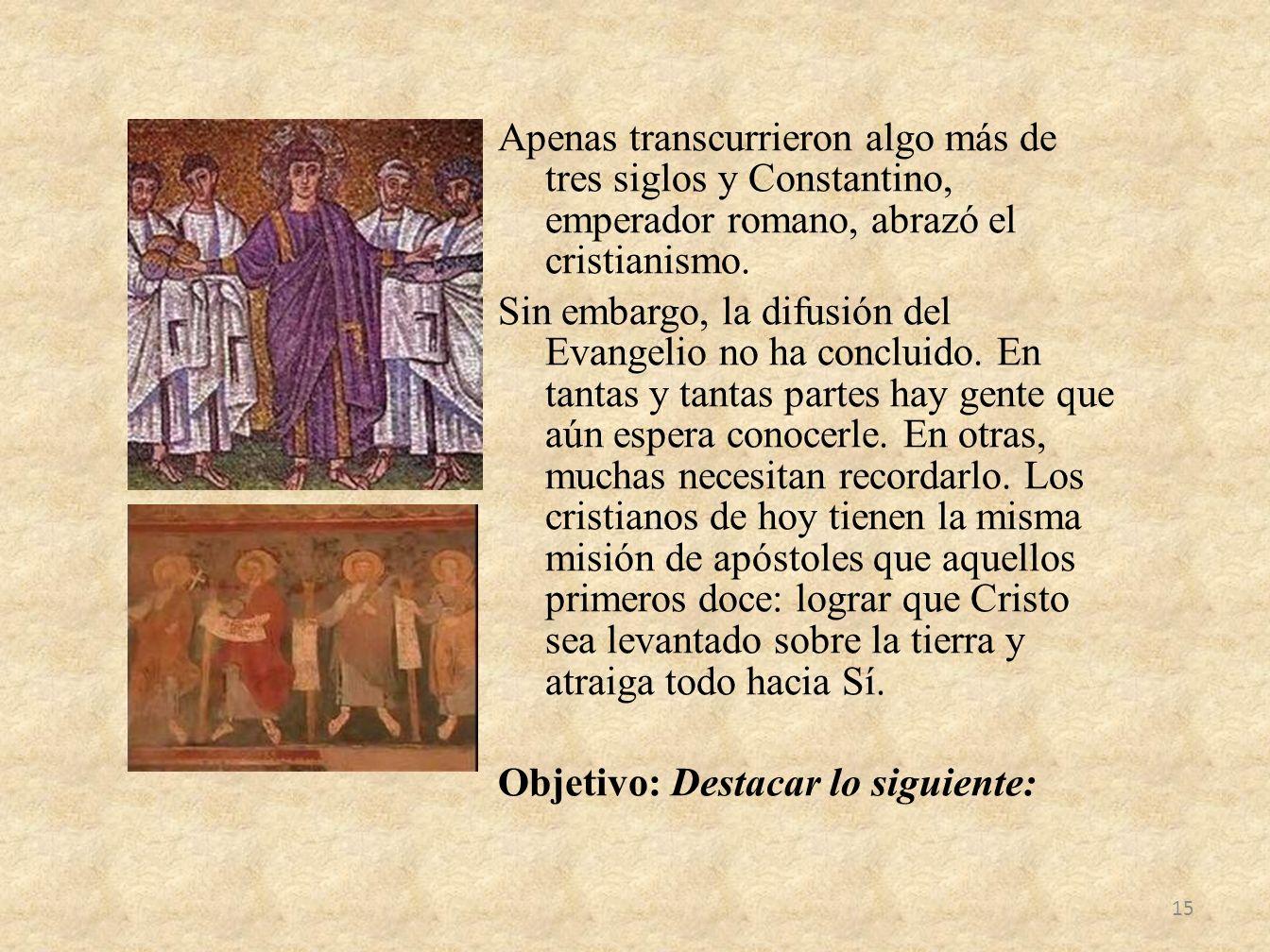Apenas transcurrieron algo más de tres siglos y Constantino, emperador romano, abrazó el cristianismo.