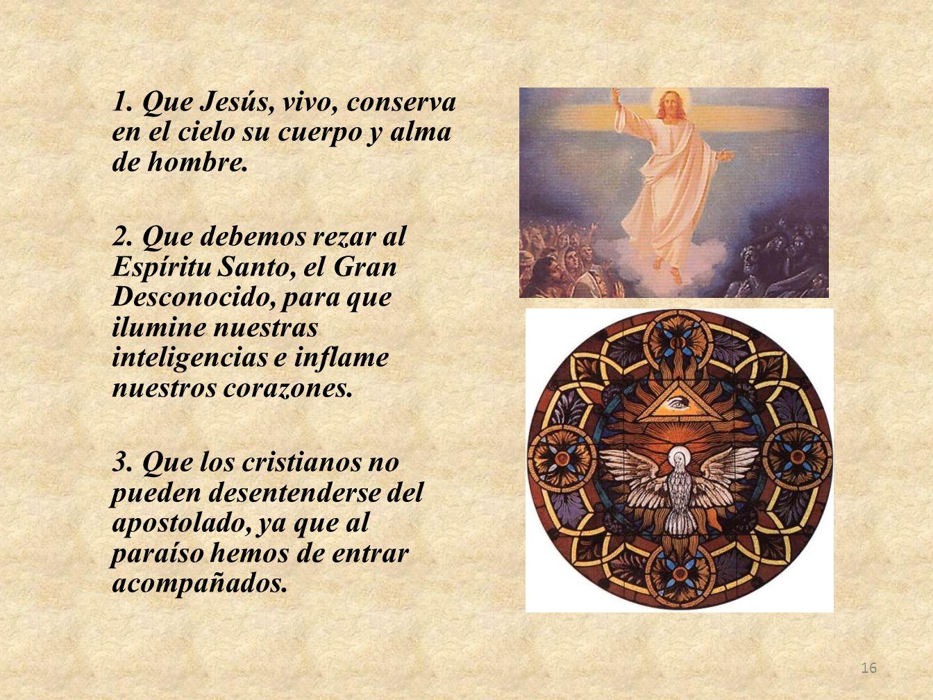 1. Que Jesús, vivo, conserva en el cielo su cuerpo y alma de hombre. 2