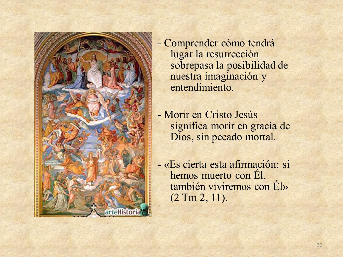 - Comprender cómo tendrá lugar la resurrección sobrepasa la posibilidad de nuestra imaginación y entendimiento.