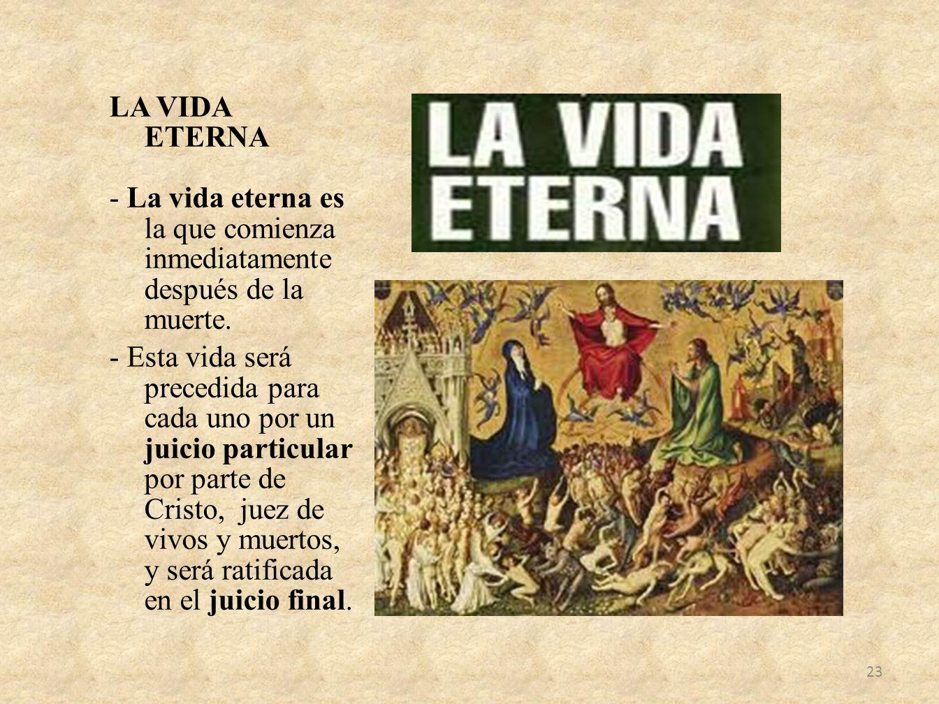 LA VIDA ETERNA - La vida eterna es la que comienza inmediatamente después de la muerte.