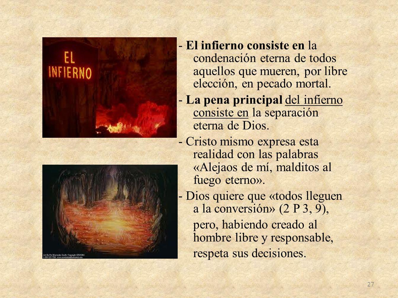 - El infierno consiste en la condenación eterna de todos aquellos que mueren, por libre elección, en pecado mortal.