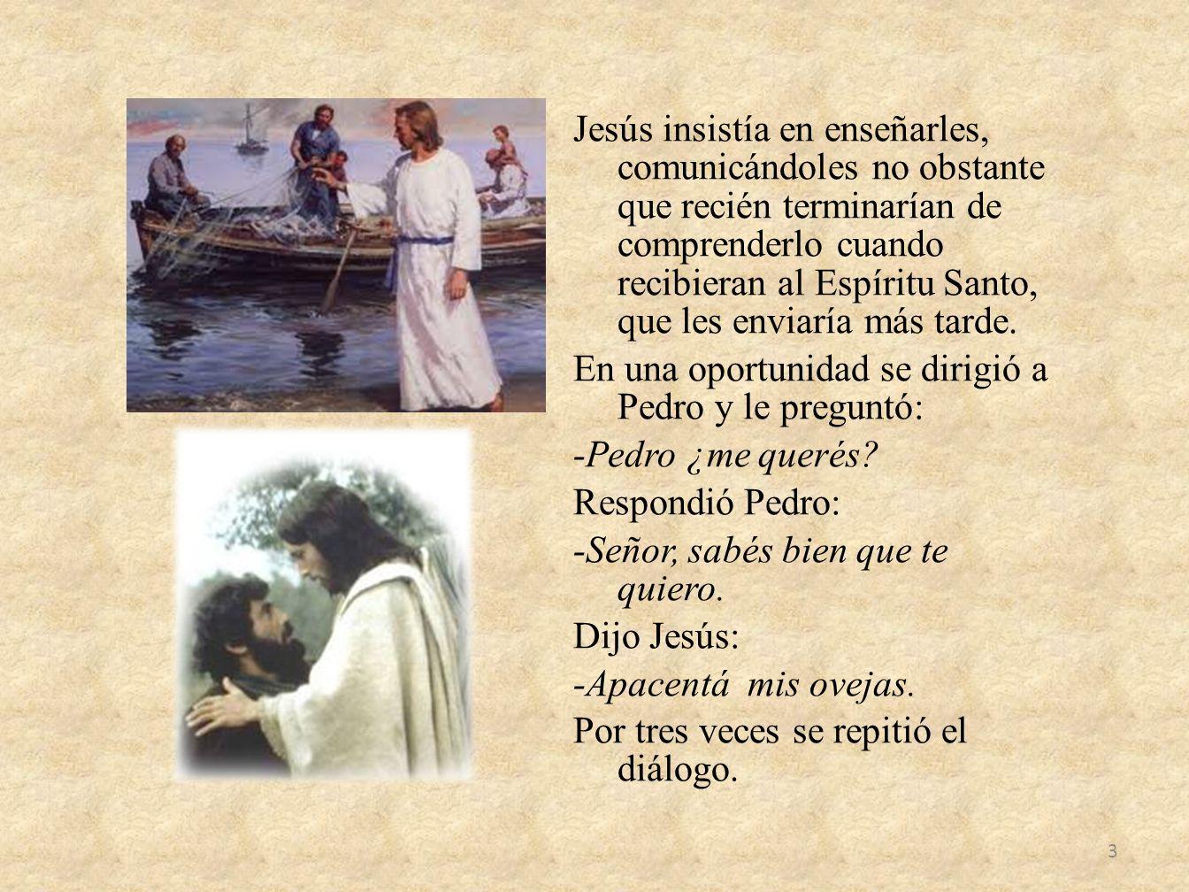 Jesús insistía en enseñarles, comunicándoles no obstante que recién terminarían de comprenderlo cuando recibieran al Espíritu Santo, que les enviaría más tarde.