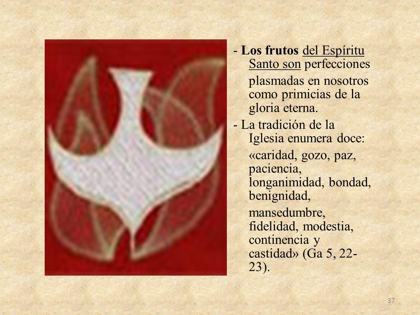 - Los frutos del Espíritu Santo son perfecciones plasmadas en nosotros como primicias de la gloria eterna.